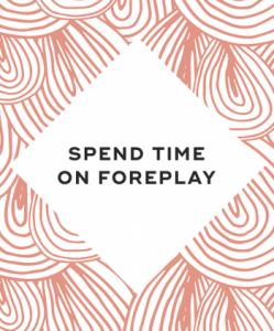 Spend time on foreplay