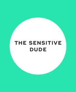 The sensitive dude