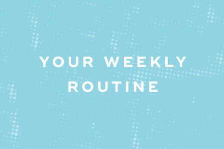 4-Your weekly routine