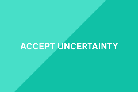 4. Accept uncertainty