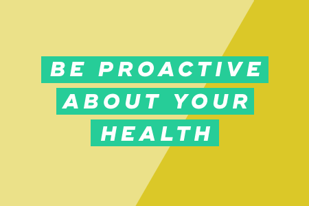 4. Be proactive about your health