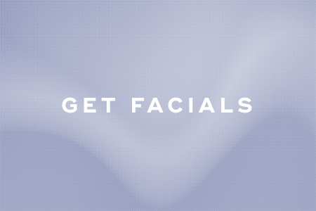 4. Get facials on a regular basis
