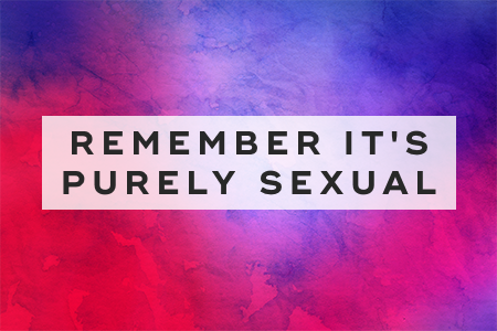 4. Remember it's purely sexual