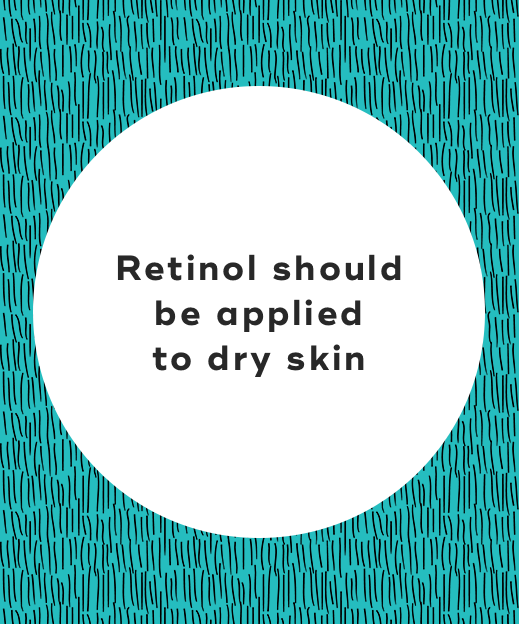 Retinol should be applied to dry skin