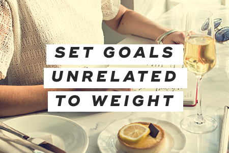 4. Set goals unrelated to weight