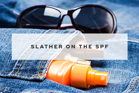 4. Slather on the SPF
