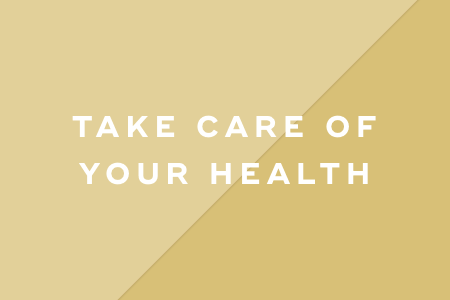 4. Take care of your health