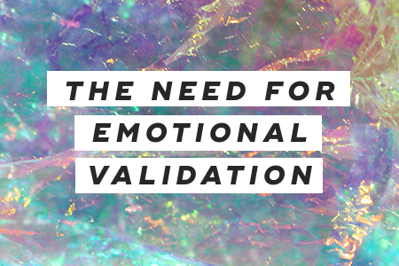 4. The need for emotional validation