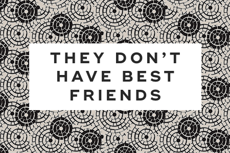 4. They don't have best friends