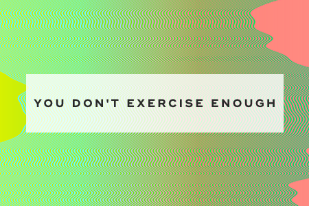 4. You don't exercise enough