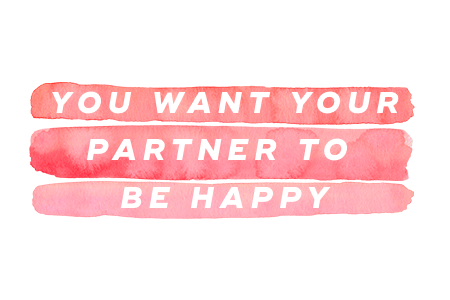 4. You want your partner to be happy