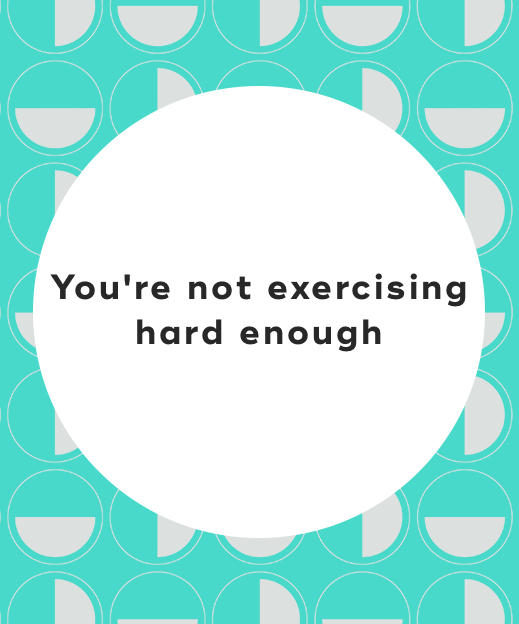4. You're not exercising hard enough