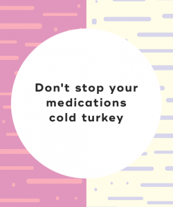 5. Don't stop your medications cold turkey