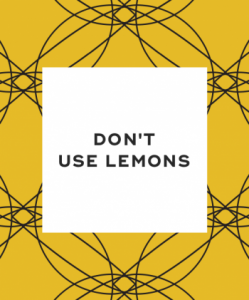 Do not use lemon