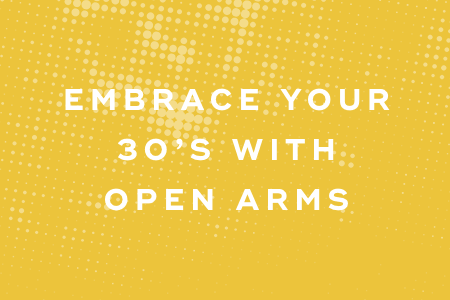 5-Embrace your 30s with open arms