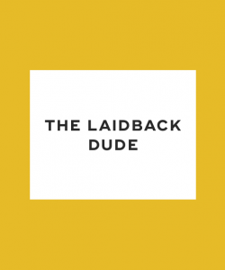 The laidback dude