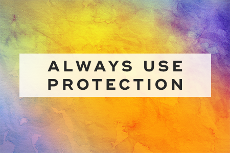 5. Always use protection