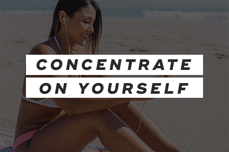 5. Concentrate on your own life