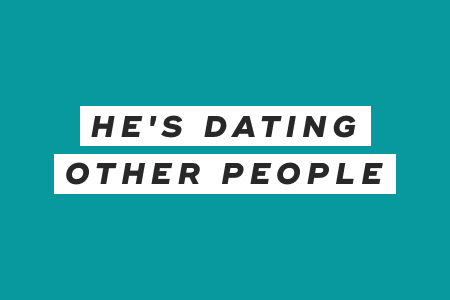5. He's dating other people