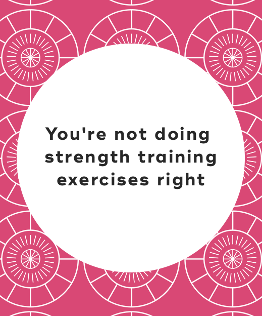 5. You're not doing strength training exercises right