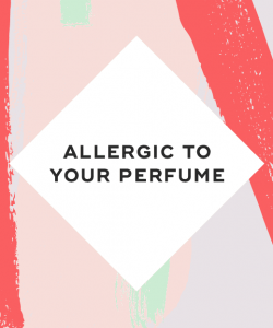 Allergic to your perfume