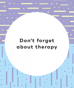 6. Don't forget about therapy