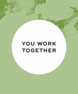 You work together