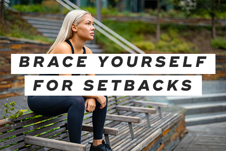6. Brace yourself for setbacks