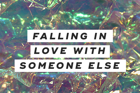 6. Falling in love with someone else