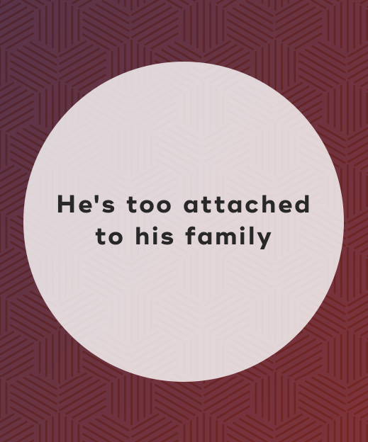 6. He's too attached to his family