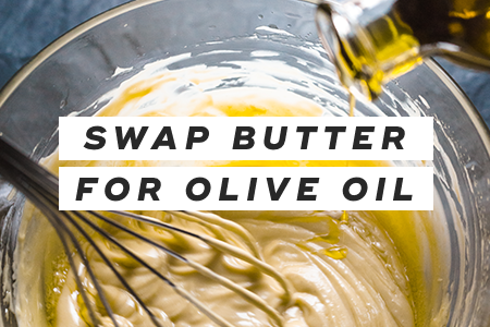 6. Swap butter for olive oil