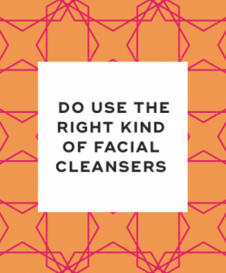 Do use the right kind of facial cleansers