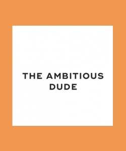 The ambitious dude