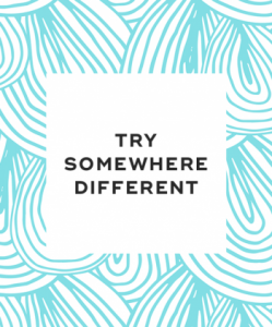 Try somewhere different