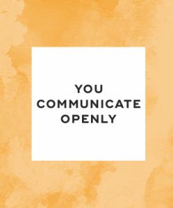 You communicate openly