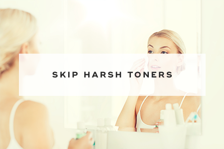 7. Skip harsh toners