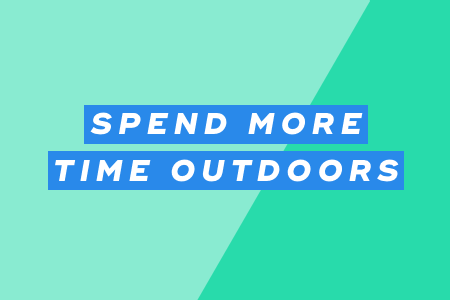 7. Spend more time outdoors