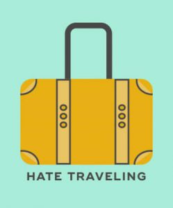 You hate traveling