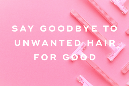 8-Say goodbye to unwanted hair for good