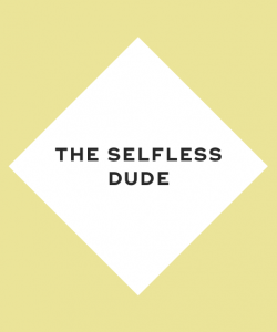 The selfless dude