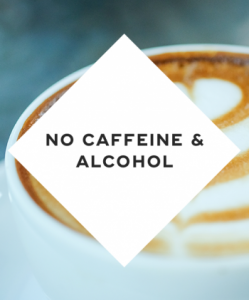 Avoid caffeine and alcohol