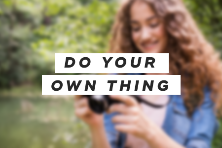 8. Do your own thing