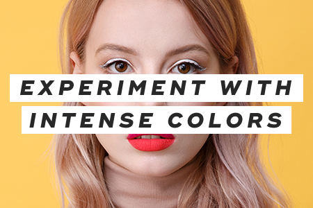 8. Experiment with intense colors