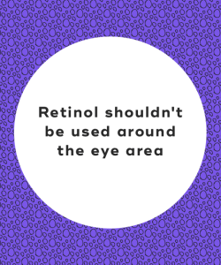 Retinol shouldn't be used around the eye area