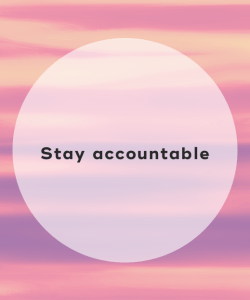 Stay accountable