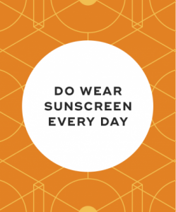 Do wear sunscreen every day