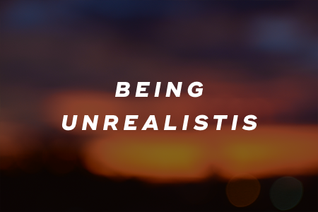 9. Being unrealistic