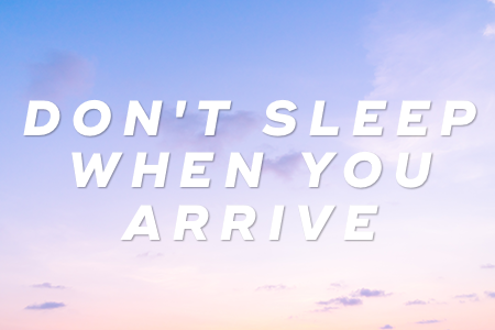 9. Don't sleep when you arrive