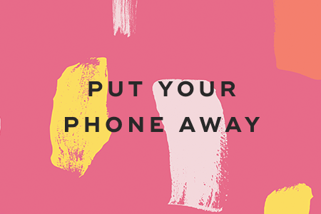 9. Put your phone away