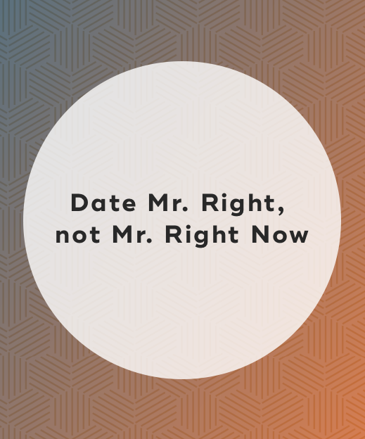 Date Mr. Right,  not Mr. Right Now
